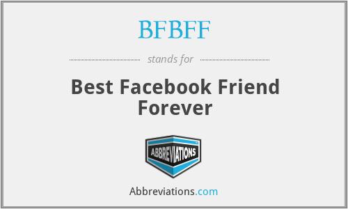 BFBFF - Best Facebook Friend Forever