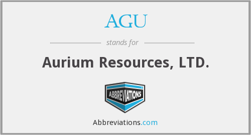 AGU - Aurium Resources, LTD.
