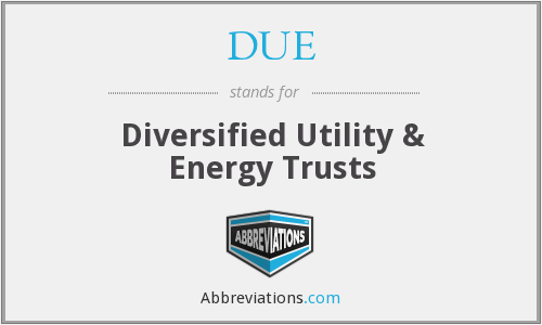 DUE - Diversified Utility & Energy Trusts