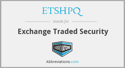 ETSHPQ - Exchange Traded Security
