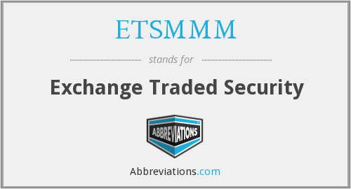 ETSMMM - Exchange Traded Security