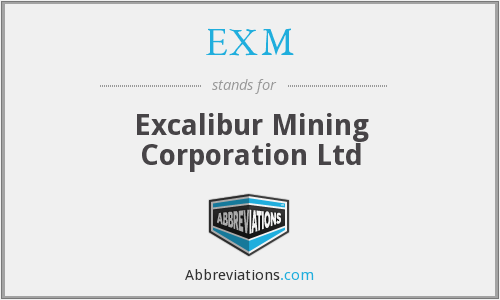 EXM - Excalibur Mining Corporation Ltd