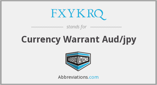 What does FXYKRQ stand for?