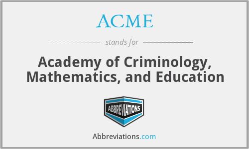 ACME - Academy of Criminology, Mathematics, and Education