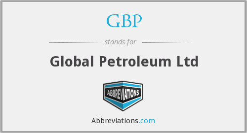 GBP - Global Petroleum Ltd