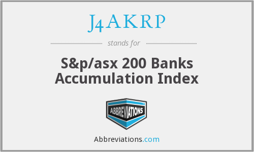 J4AKRP - S&p/asx 200 Banks Accumulation Index