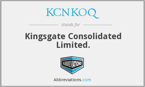 KCNKOQ - Kingsgate Consolidated Limited.