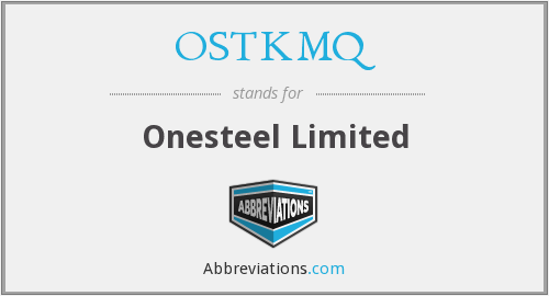 OSTKMQ - Onesteel Limited