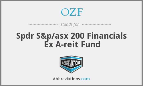 OZF - Spdr S&p/asx 200 Financials Ex A-reit Fund
