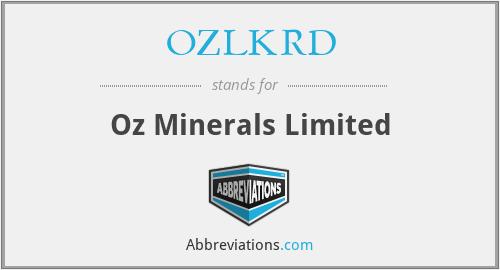 OZLKRD - Oz Minerals Limited