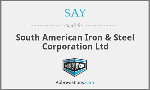 SAY - South American Iron & Steel Corporation Ltd