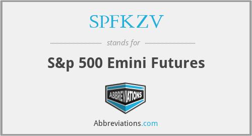 SPFKZV - S&p 500 Emini Futures