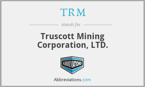TRM - Truscott Mining Corporation, LTD.
