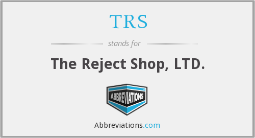 TRS - The Reject Shop, LTD.