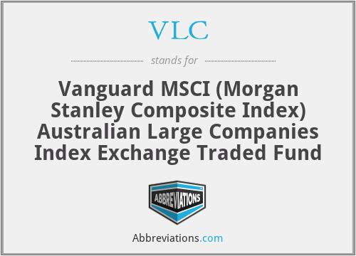 VLC - Vanguard MSCI (Morgan Stanley Composite Index) Australian Large Companies Index Exchange Traded Fund