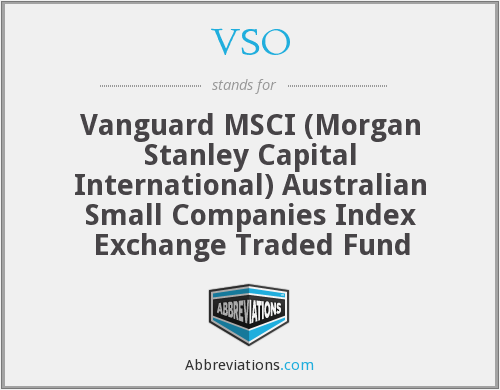 VSO - Vanguard MSCI (Morgan Stanley Capital International) Australian Small Companies Index Exchange Traded Fund