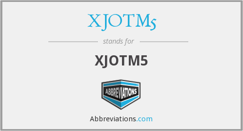 What does XJOTM5 stand for?