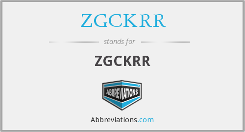 What does ZGCKRR stand for?