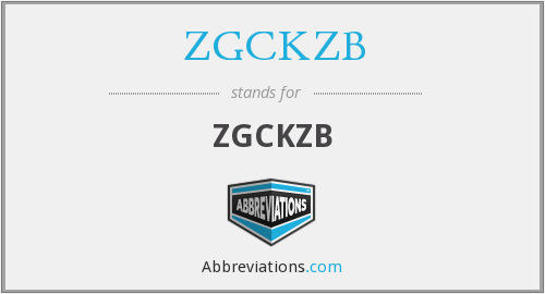 What does ZGCKZB stand for?
