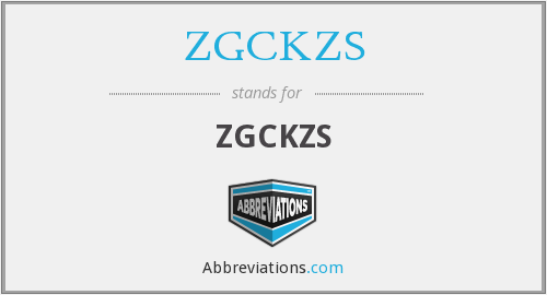 What does ZGCKZS stand for?