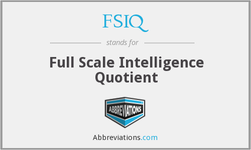 FSIQ - Full Scale Intelligence Quotient