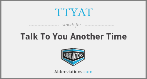 What does TTYAT stand for?