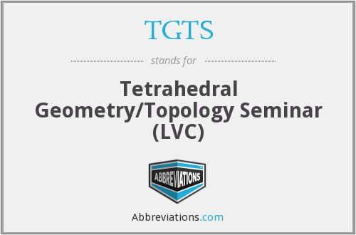 TGTS - Tetrahedral Geometry/Topology Seminar (LVC)