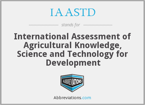 IAASTD - International Assessment of Agricultural Knowledge, Science and Technology for Development