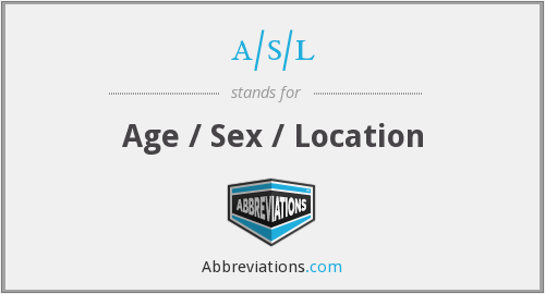 a/s/l - Age / Sex / Location