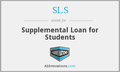 SLS - Supplemental Loan for Students