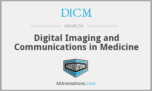 DICM - Digital Imaging and Communications in Medicine