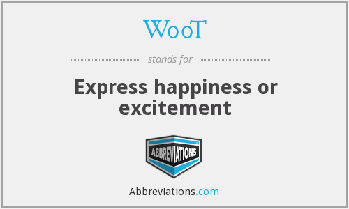 W00T - Express happiness or excitement