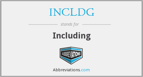 What does INCLDG stand for?