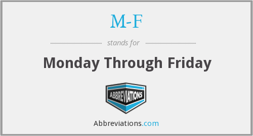 M-F - Monday Through Friday