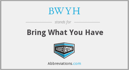 BWYH - Bring What You Have