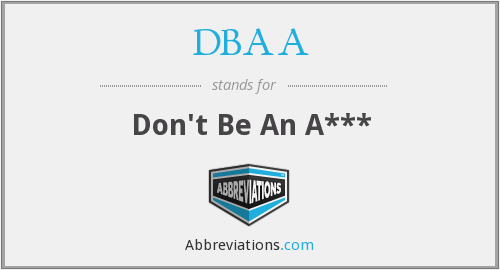 DBAA - Don't Be An A***