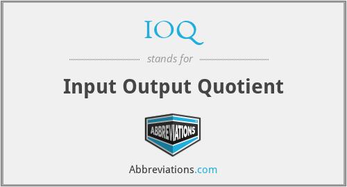 IOQ - Input Output Quotient