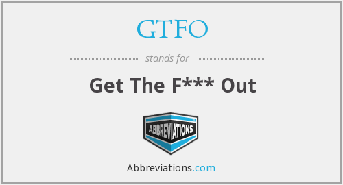 What does GTFO stand for?