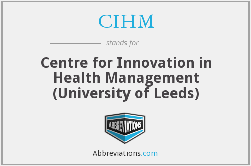 CIHM - Centre for Innovation in Health Management (University of Leeds)