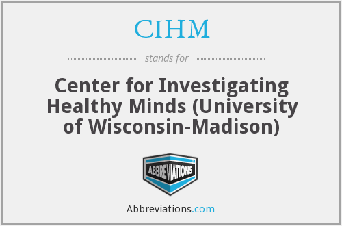 CIHM - Center for Investigating Healthy Minds (University of Wisconsin-Madison)