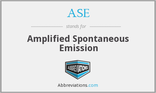 ASE - Amplified Spontaneous Emission