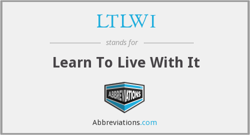 LTLWI - Learn To Live With It