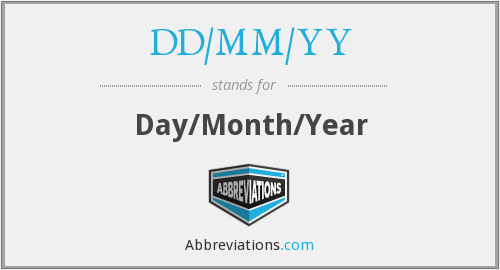 DD/MM/YY - Day/Month/Year