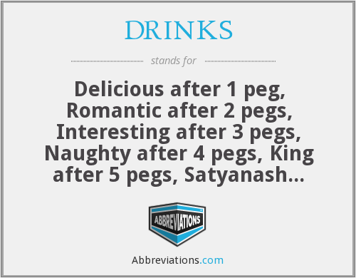 DRINKS - Delicious after 1 peg, Romantic after 2 pegs, Interesting after 3 pegs, Naughty after 4 pegs, King after 5 pegs, Satyanash after 6 pegs.