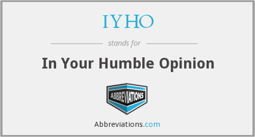 What does IYHO stand for?