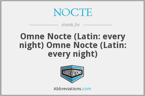 NOCTE - Omne Nocte (Latin: every night) Omne Nocte (Latin: every night)