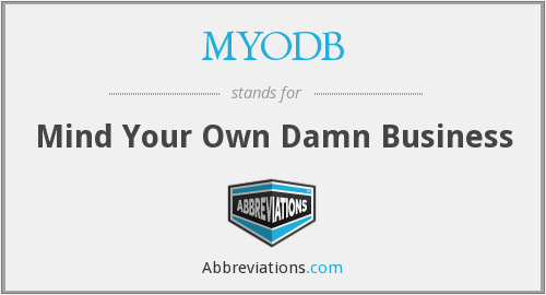 MYODB - Mind Your Own Damn Business