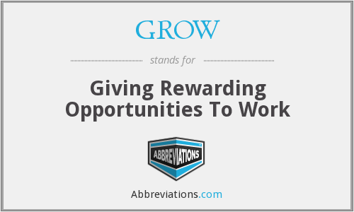GROW - Giving Rewarding Opportunities To Work