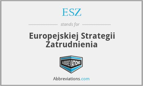ESZ - Europejskiej Strategii Zatrudnienia
