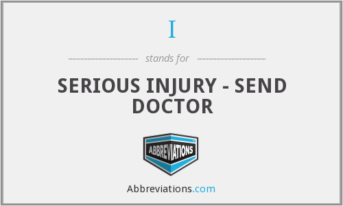 I - SERIOUS INJURY - SEND DOCTOR